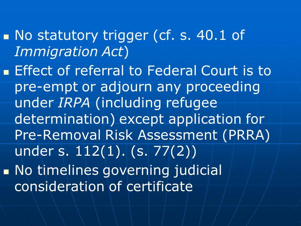No statutory trigger (cf. s. 40.1 of Immigration Act)