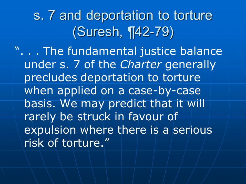s. 7 and deportation to torture (Suresh, ¶42-79)