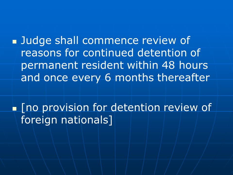 Judge shall commence review of reasons for continued detention of permanent resident within 48 hours and once every 6 months thereafter