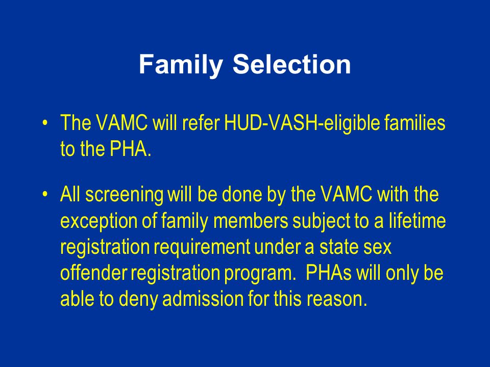 Family Selection The VAMC will refer HUD-VASH-eligible families to the PHA.