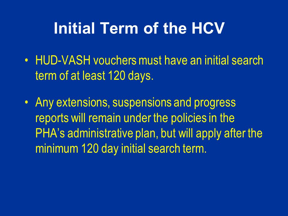 Initial Term of the HCV HUD-VASH vouchers must have an initial search term of at least 120 days.