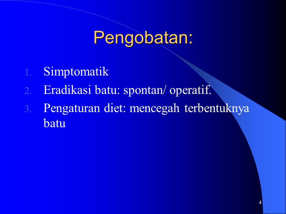 Pengobatan: Simptomatik Eradikasi batu: spontan/ operatif.