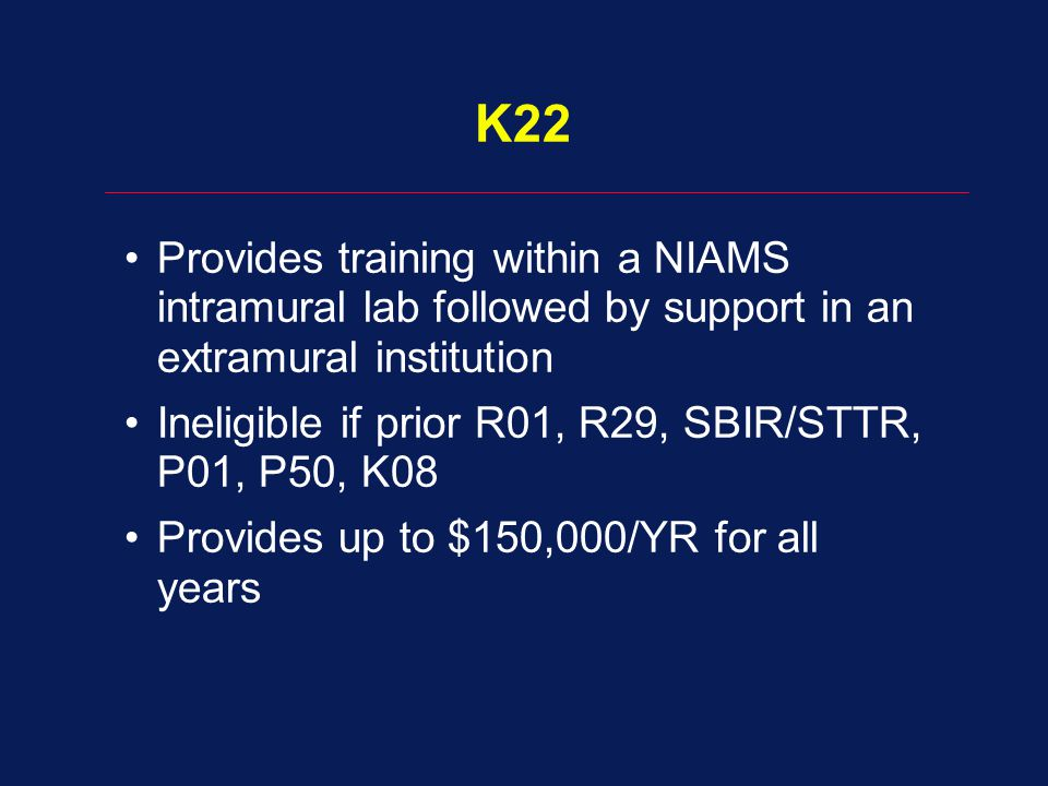 K22 Provides training within a NIAMS intramural lab followed by support in an extramural institution.