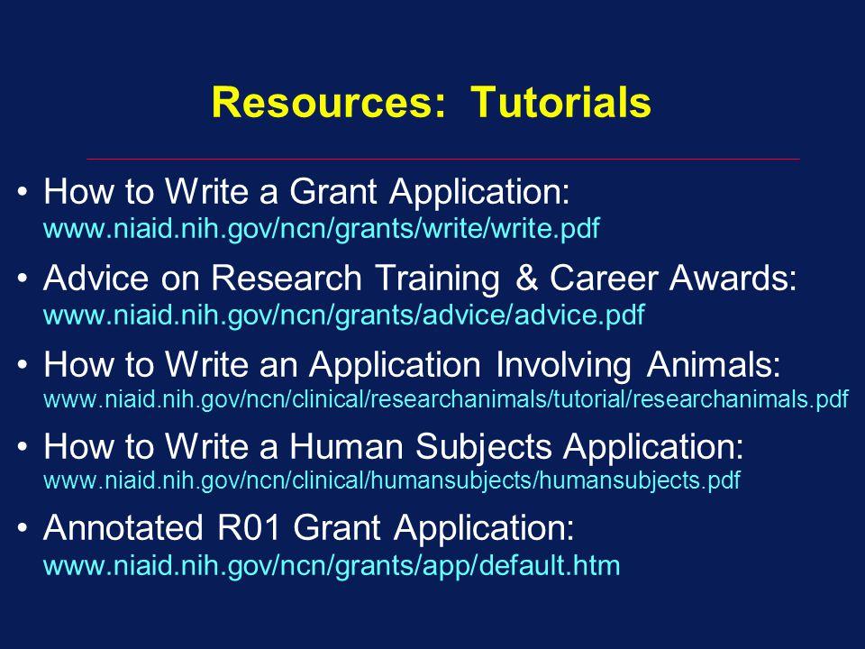 Resources: Tutorials How to Write a Grant Application: www.niaid.nih.gov/ncn/grants/write/write.pdf.