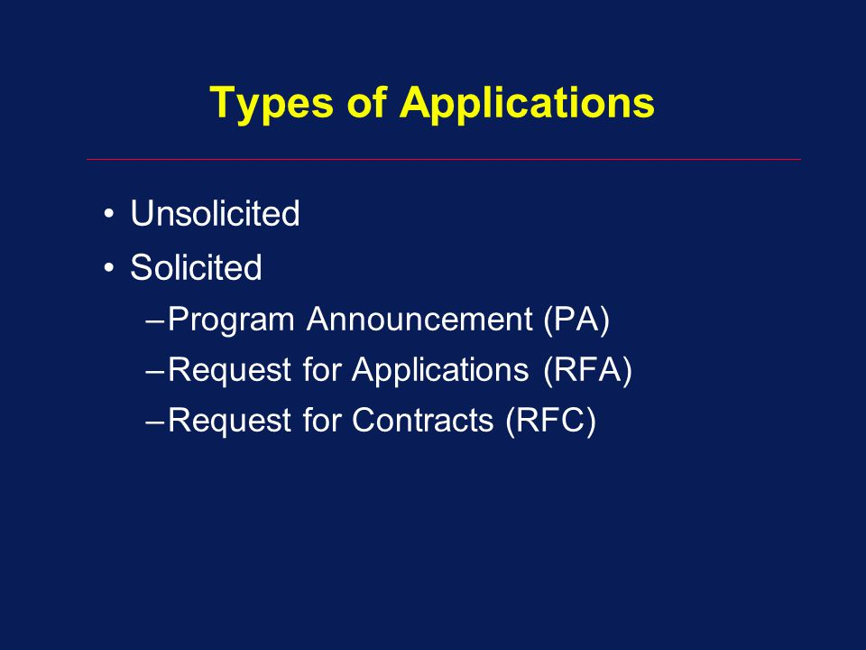 Types of Applications Unsolicited Solicited Program Announcement (PA)