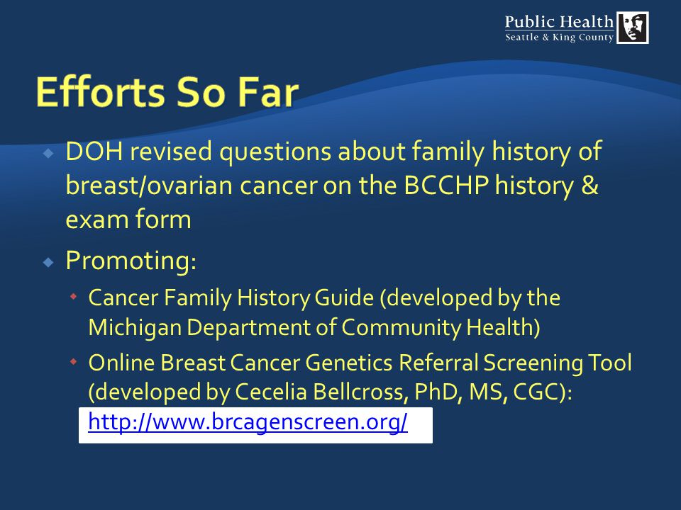 Efforts So Far DOH revised questions about family history of breast/ovarian cancer on the BCCHP history & exam form.
