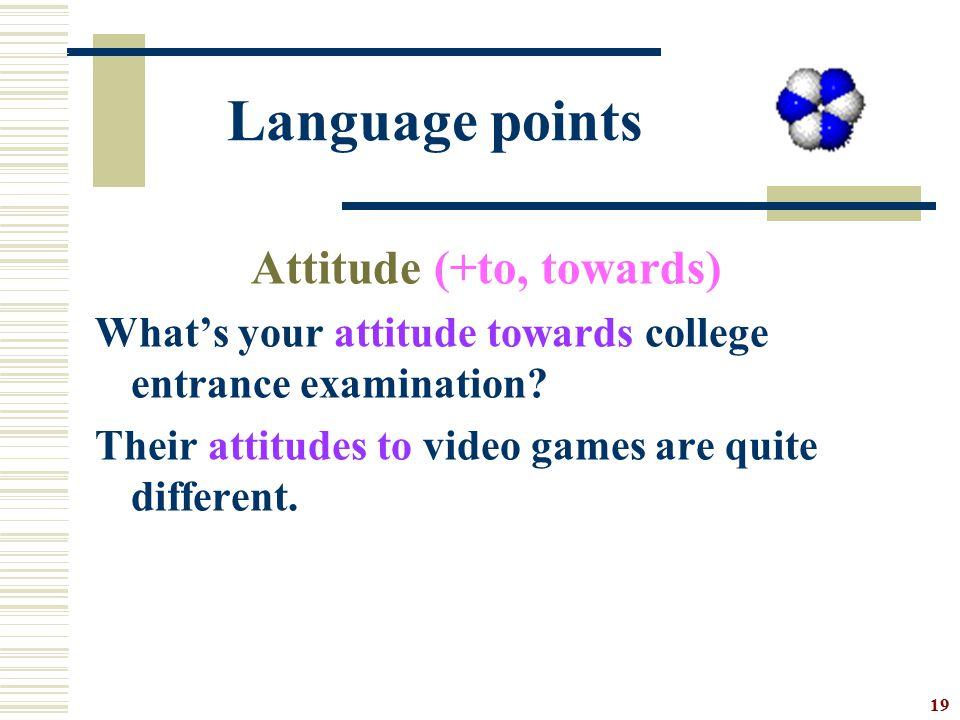 Language points Attitude (+to, towards)