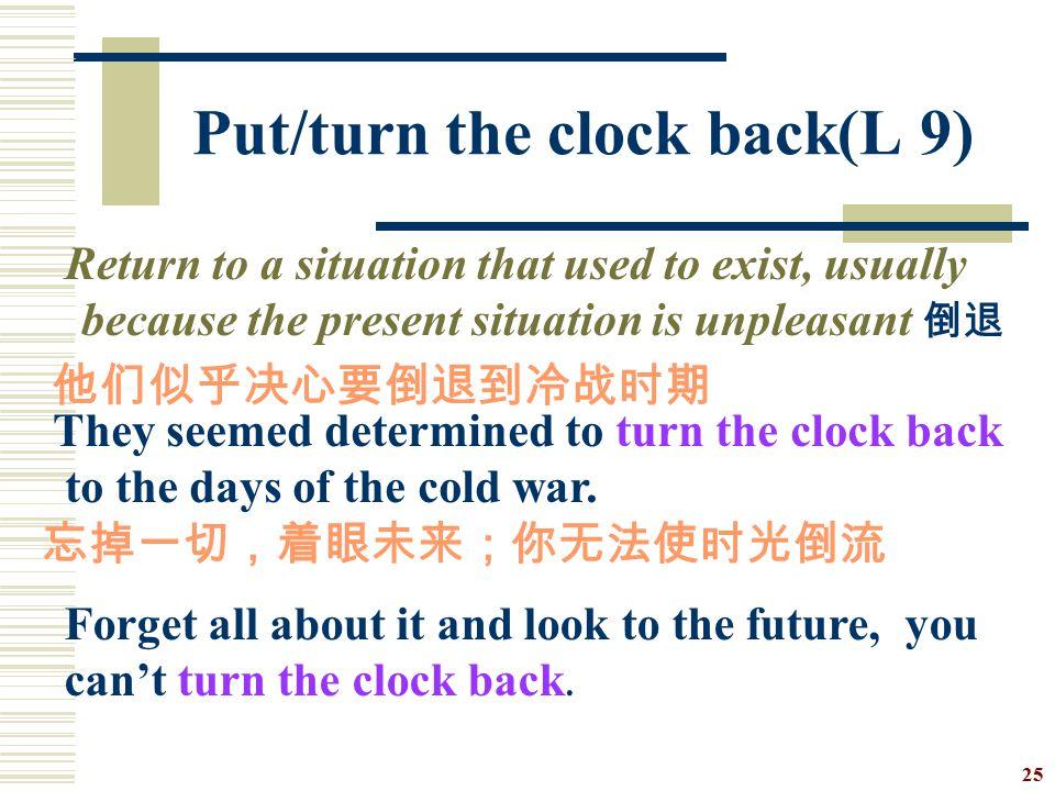 Put/turn the clock back(L 9)