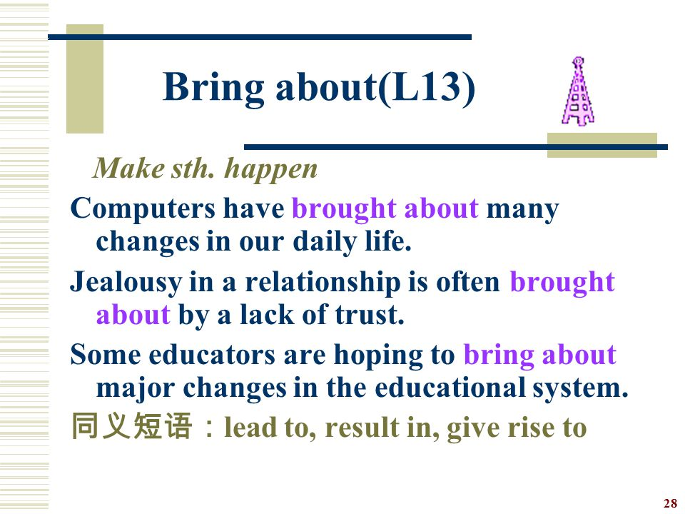 Bring about(L13) Make sth. happen