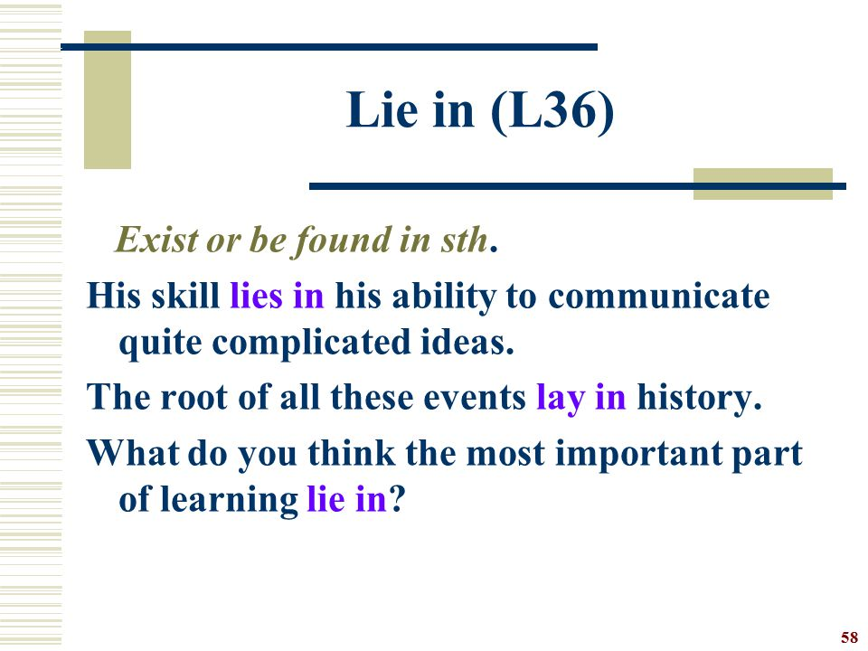 Lie in (L36) Exist or be found in sth.
