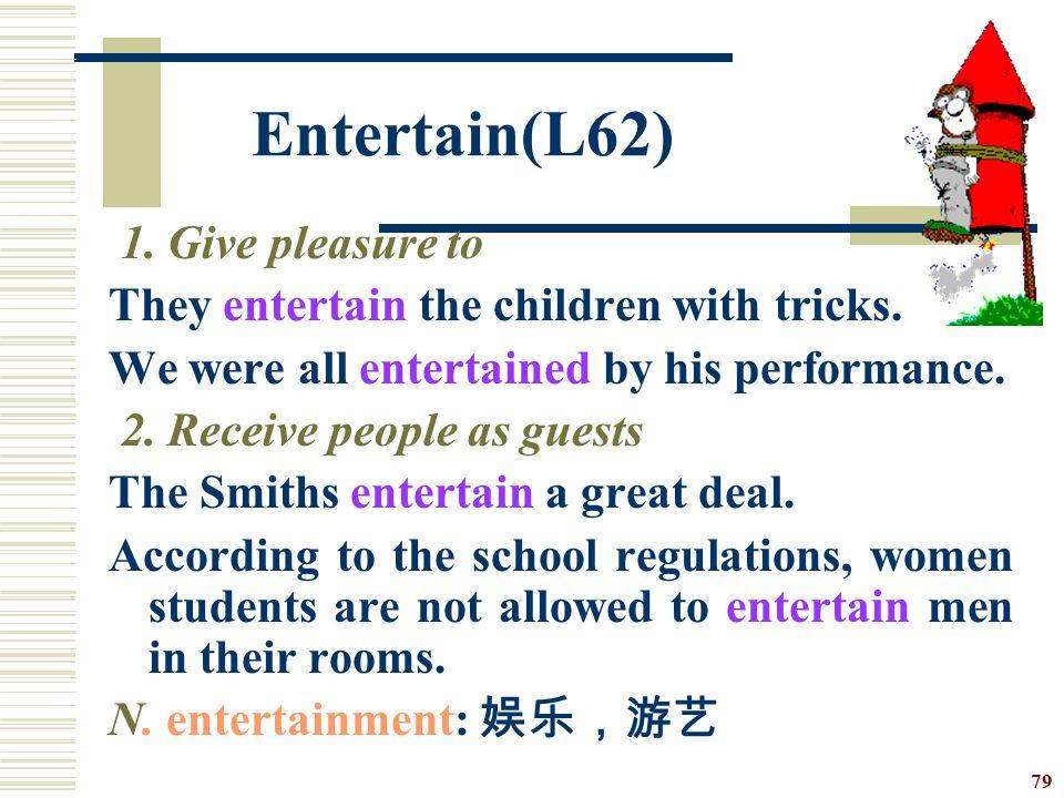 Entertain(L62) 1. Give pleasure to
