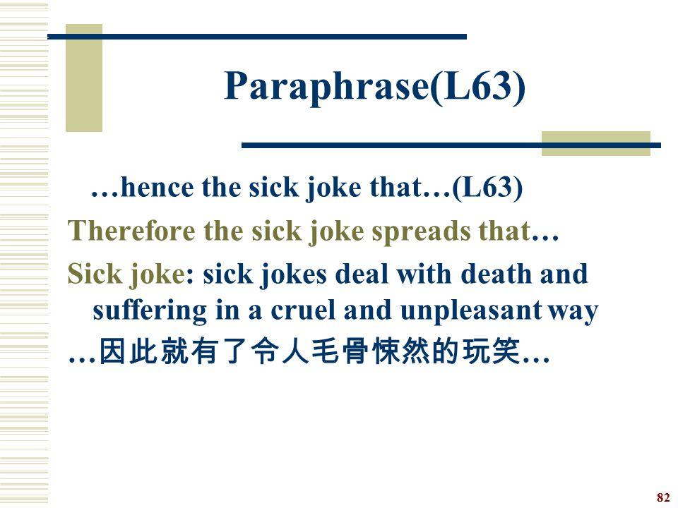 Paraphrase(L63) …hence the sick joke that…(L63)