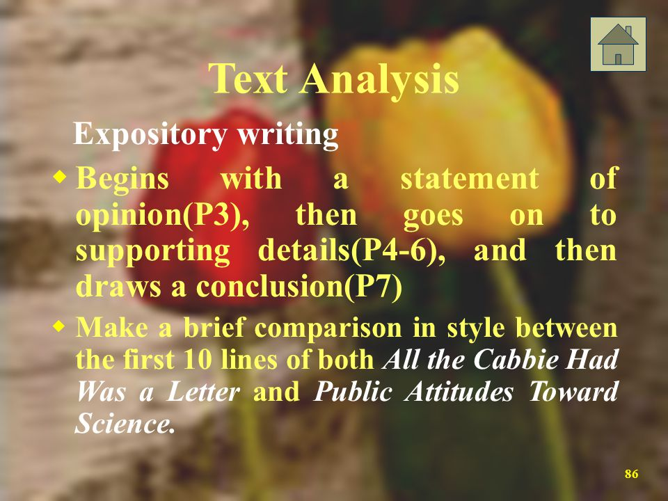 Text Analysis Expository writing. Begins with a statement of opinion(P3), then goes on to supporting details(P4-6), and then draws a conclusion(P7)