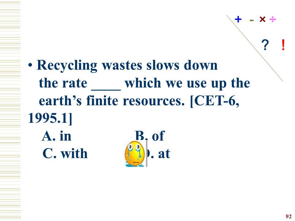 Recycling wastes slows down the rate ____ which we use up the