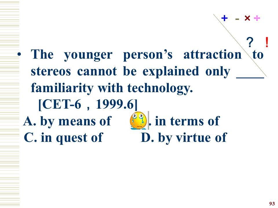 A. by means of B. in terms of C. in quest of D. by virtue of