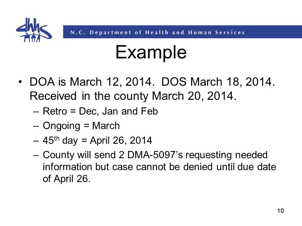 Example DOA is March 12, 2014. DOS March 18, 2014. Received in the county March 20, 2014. Retro = Dec, Jan and Feb.