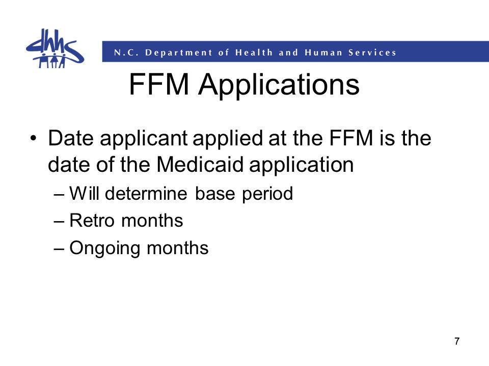 FFM Applications Date applicant applied at the FFM is the date of the Medicaid application. Will determine base period.