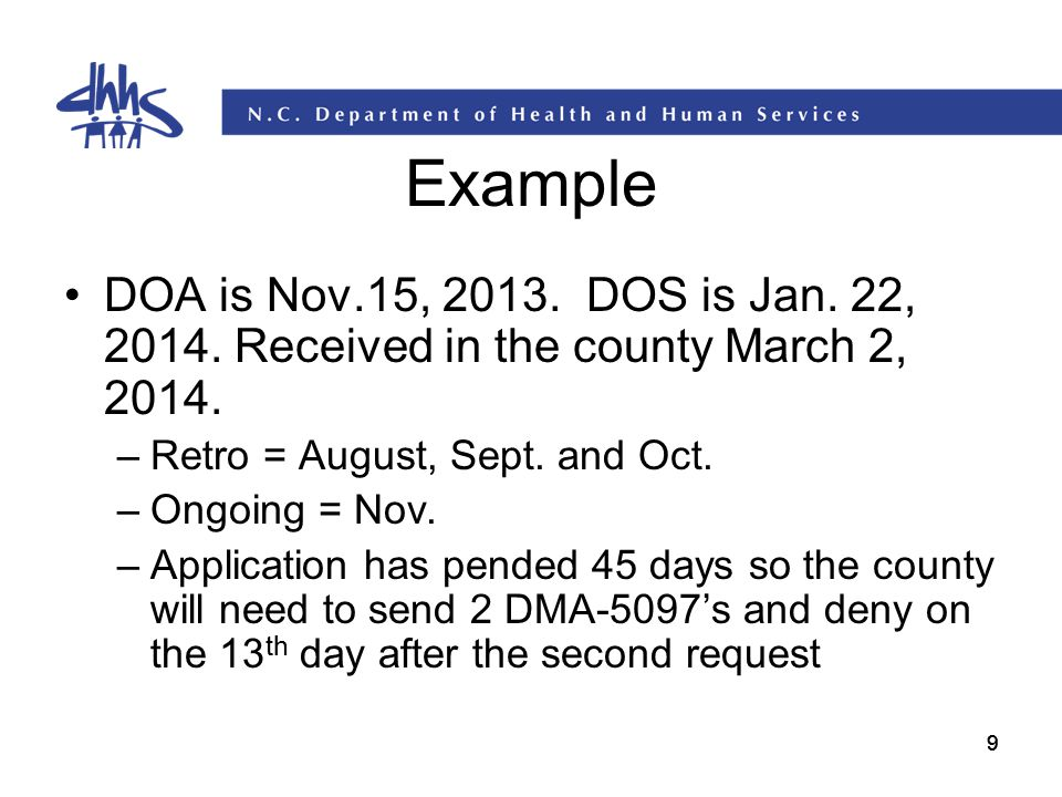 Example DOA is Nov.15, 2013. DOS is Jan. 22, 2014. Received in the county March 2, 2014. Retro = August, Sept. and Oct.