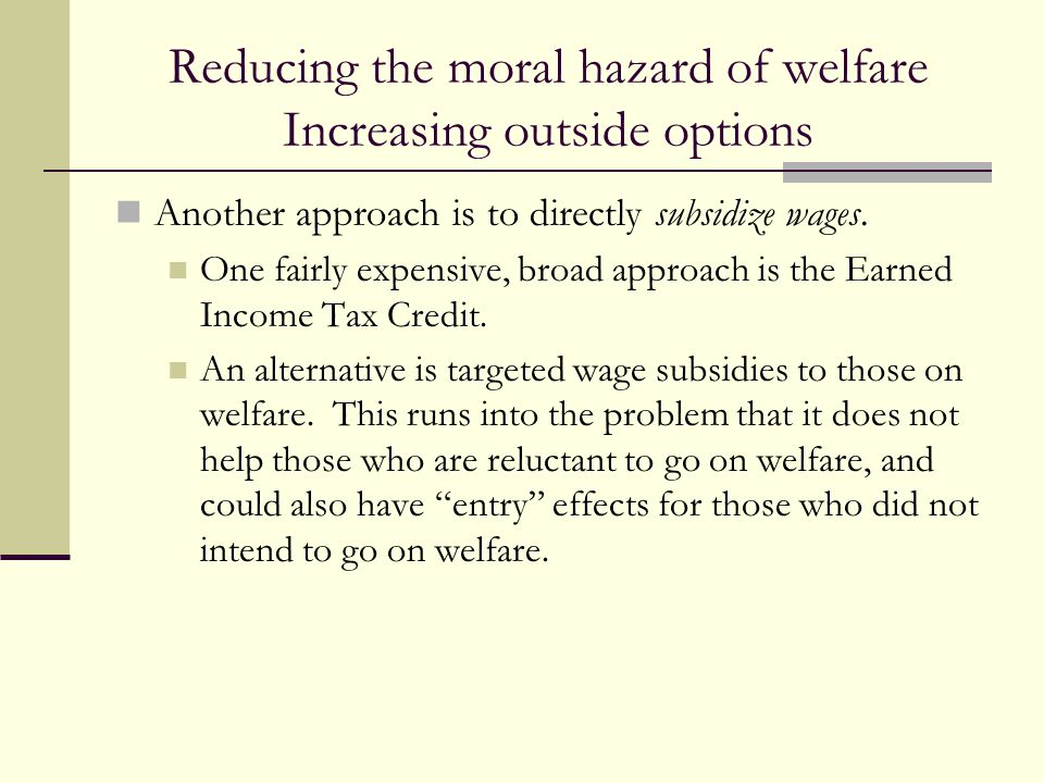 Reducing the moral hazard of welfare Increasing outside options