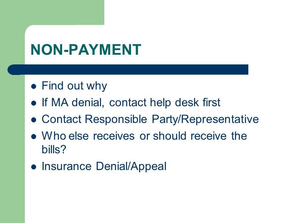 NON-PAYMENT Find out why If MA denial, contact help desk first