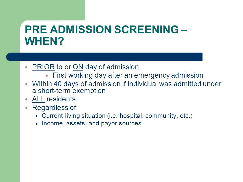 PRE ADMISSION SCREENING – WHEN
