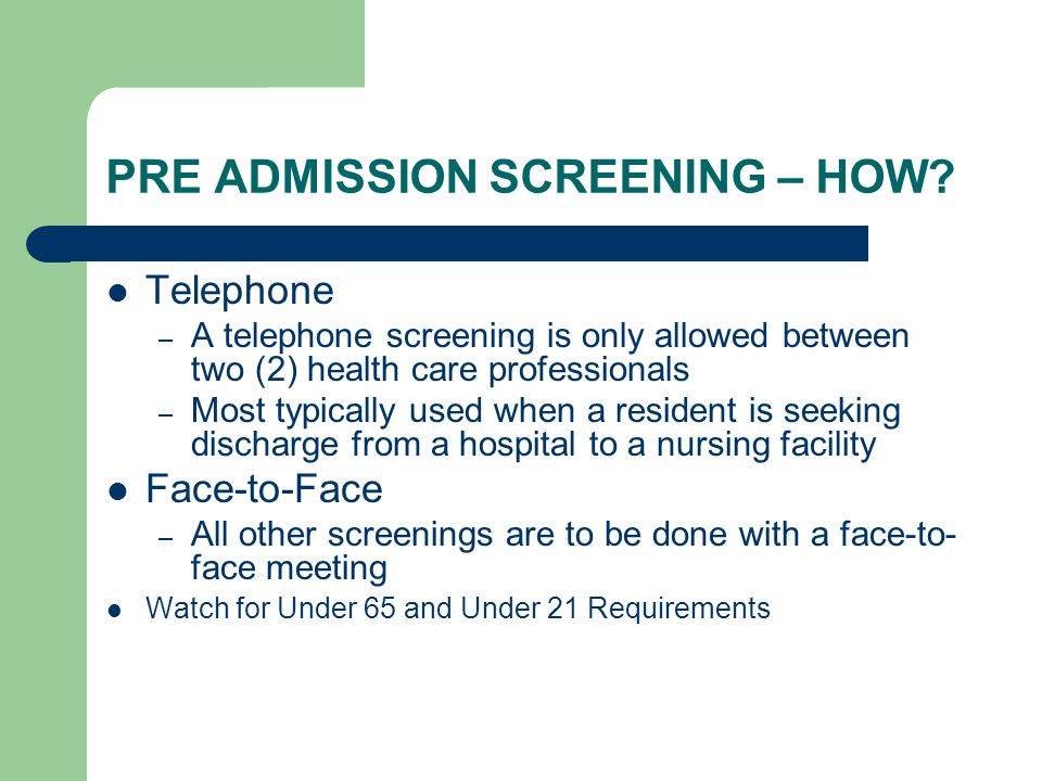 PRE ADMISSION SCREENING – HOW