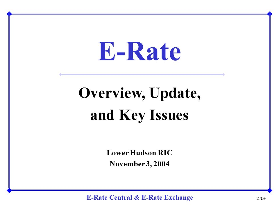 E-Rate Overview, Update, and Key Issues Lower Hudson RIC