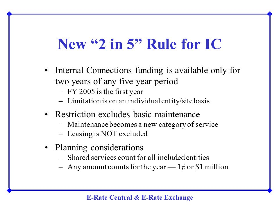 New 2 in 5 Rule for IC Internal Connections funding is available only for two years of any five year period.