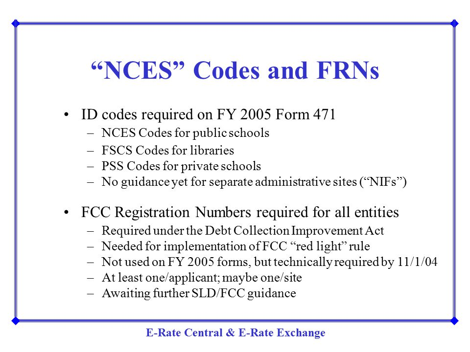 NCES Codes and FRNs ID codes required on FY 2005 Form 471