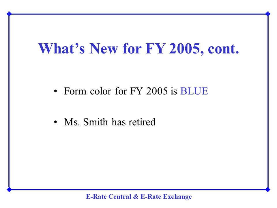 What's New for FY 2005, cont. Form color for FY 2005 is BLUE
