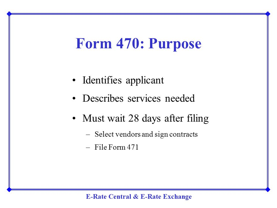 Form 470: Purpose Identifies applicant Describes services needed
