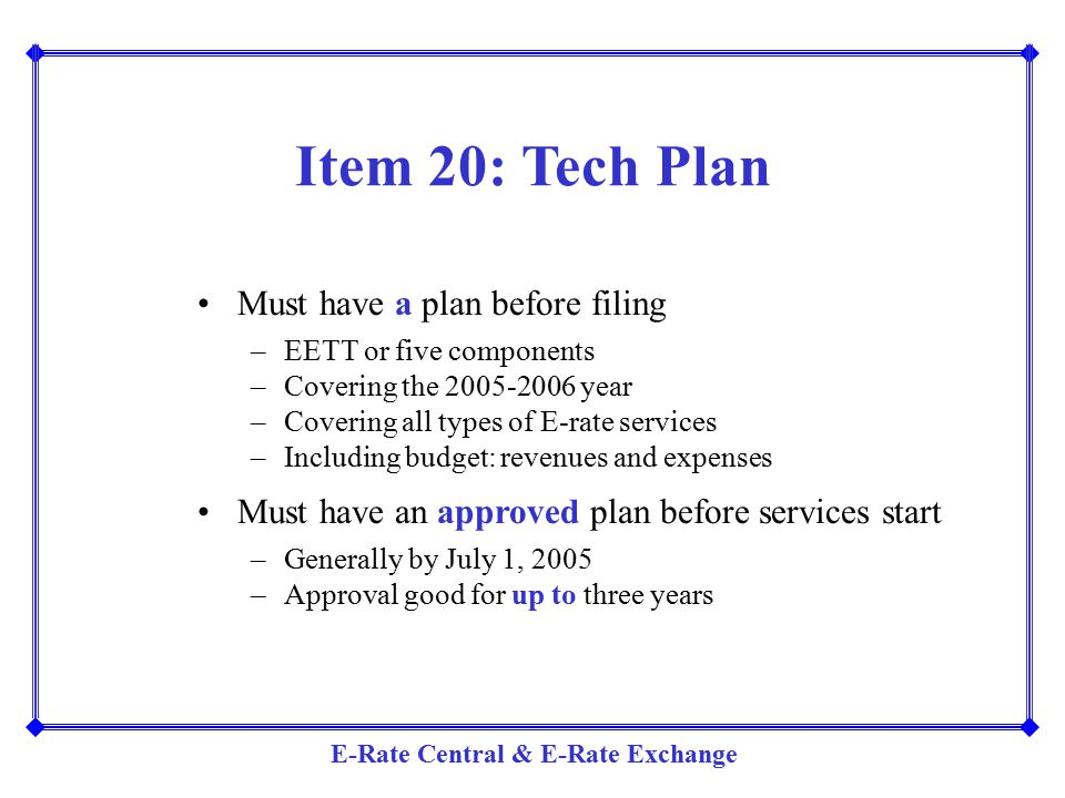 Item 20: Tech Plan Must have a plan before filing