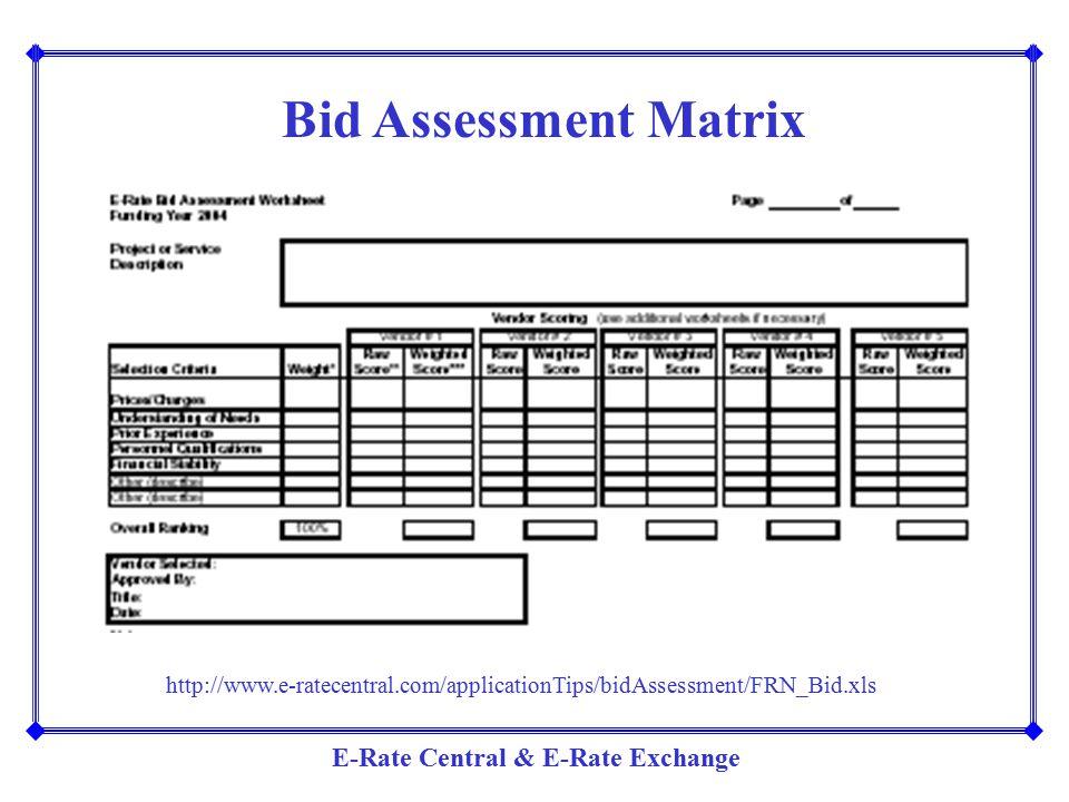Bid Assessment Matrix http://www.e-ratecentral.com/applicationTips/bidAssessment/FRN_Bid.xls