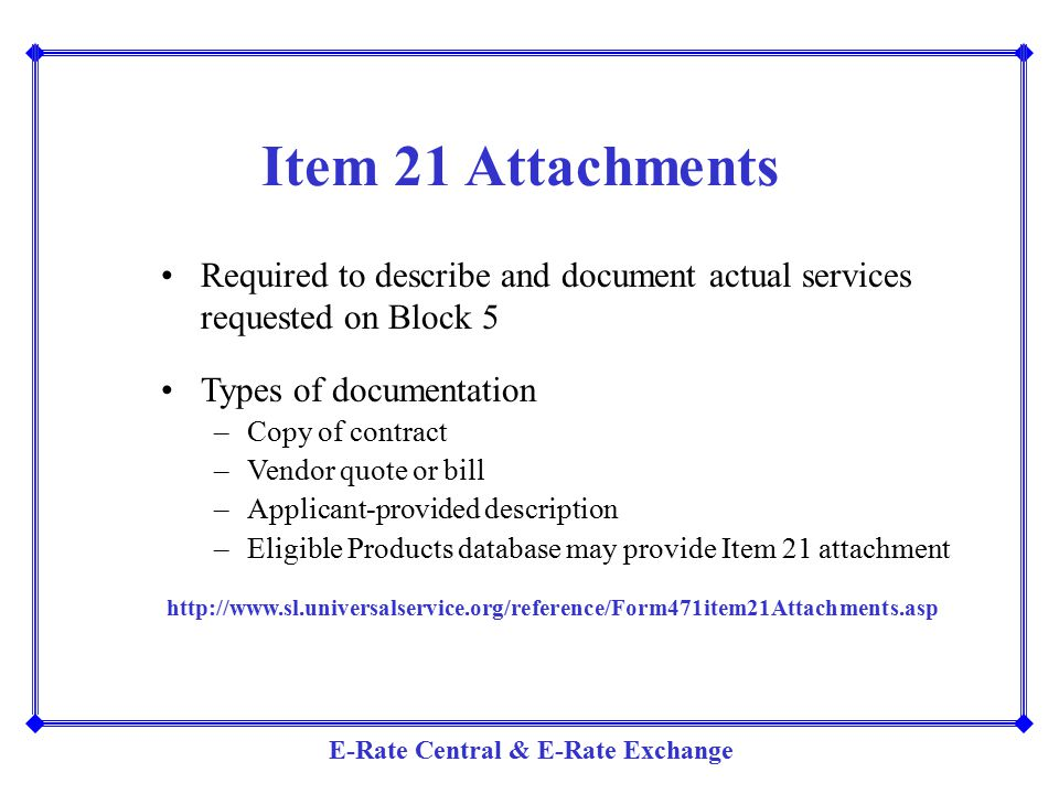 Item 21 Attachments Required to describe and document actual services requested on Block 5. Types of documentation.