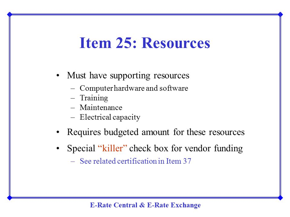 Item 25: Resources Must have supporting resources
