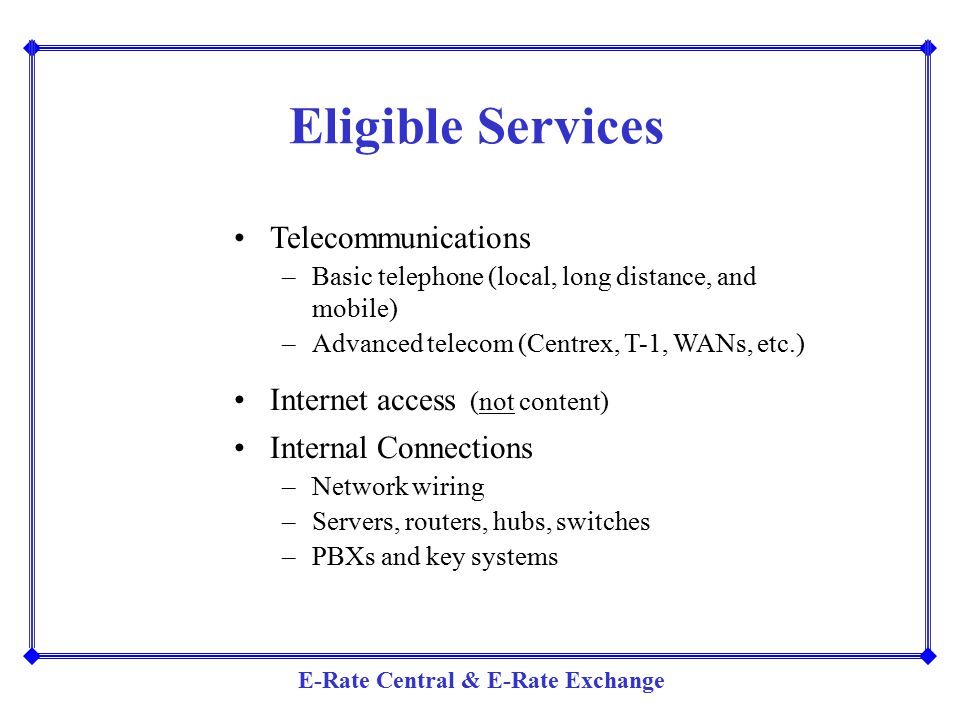 Eligible Services Telecommunications Internet access (not content)