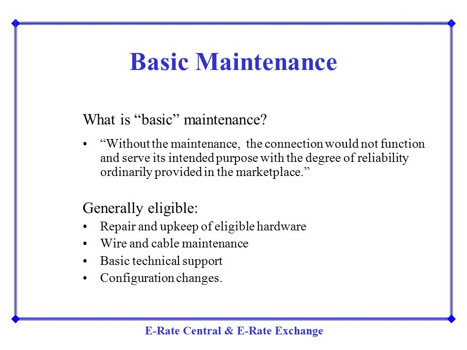 Basic Maintenance What is basic maintenance Generally eligible: