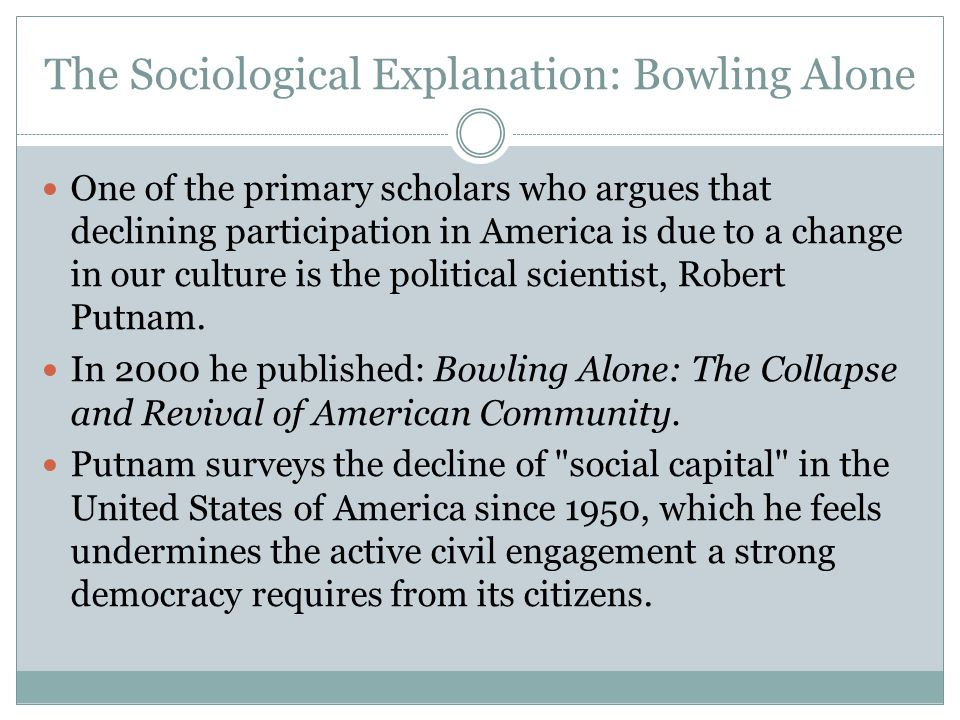 The Sociological Explanation: Bowling Alone