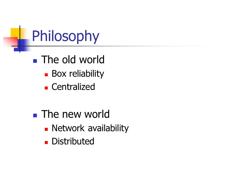 Philosophy The old world The new world Box reliability Centralized