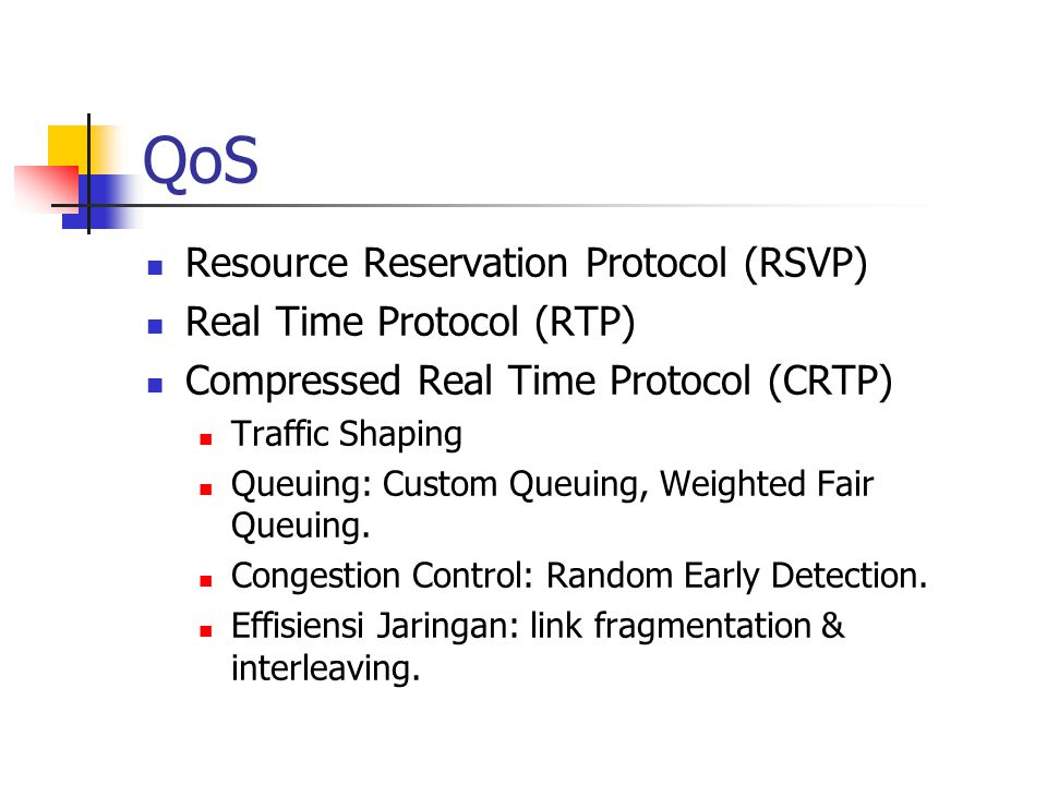 QoS Resource Reservation Protocol (RSVP) Real Time Protocol (RTP)