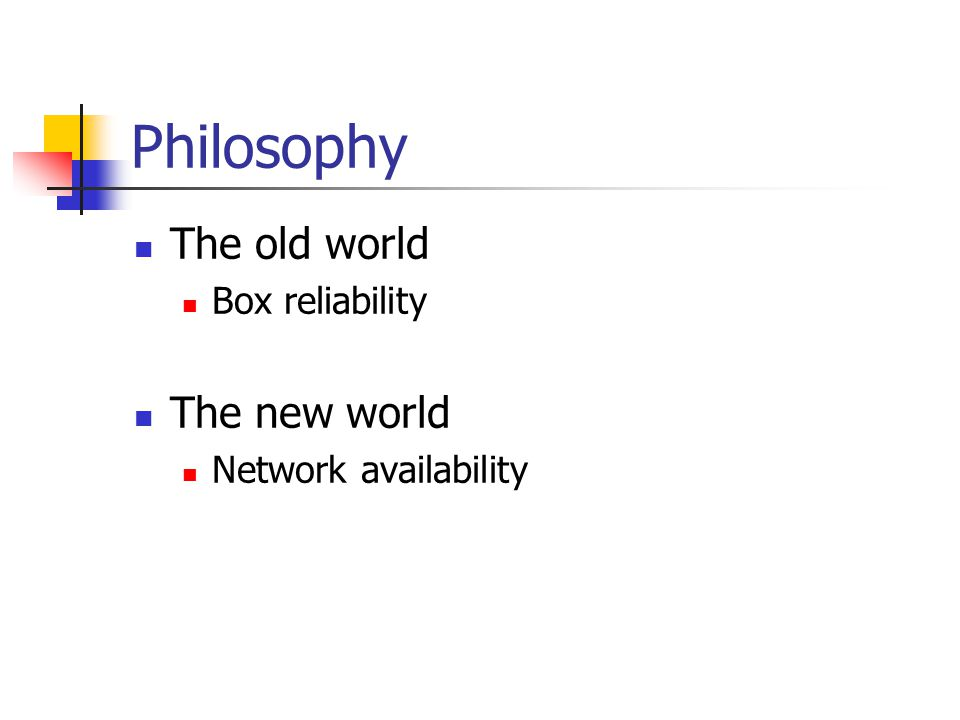 Philosophy The old world The new world Box reliability