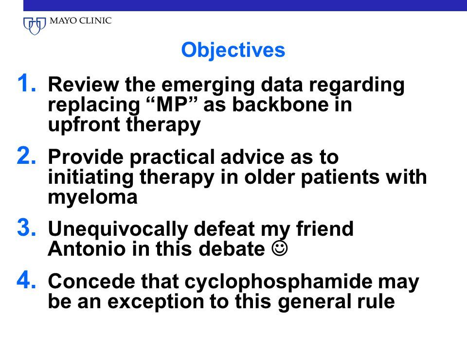 Objectives Review the emerging data regarding replacing MP as backbone in upfront therapy.