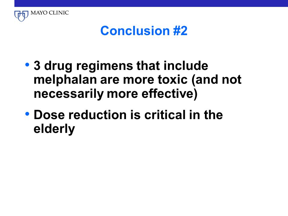 Conclusion #2 3 drug regimens that include melphalan are more toxic (and not necessarily more effective)