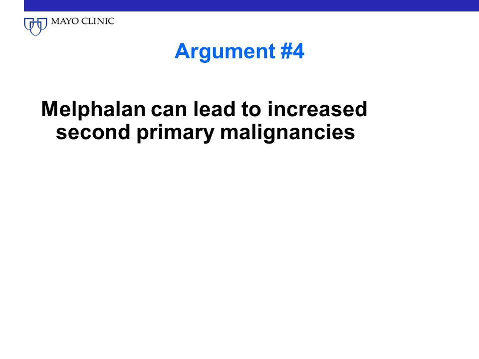 Argument #4 Melphalan can lead to increased second primary malignancies