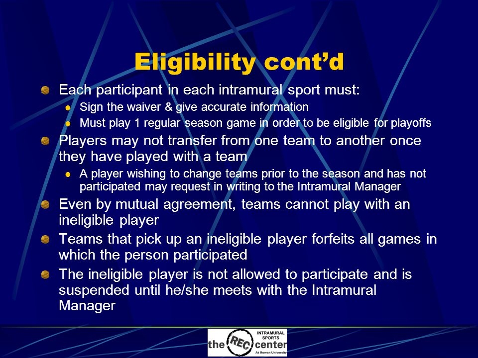 Eligibility cont'd Each participant in each intramural sport must: