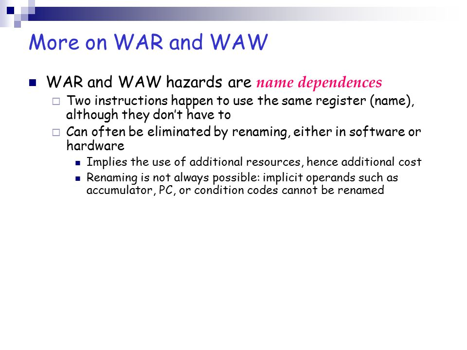 More on WAR and WAW WAR and WAW hazards are name dependences
