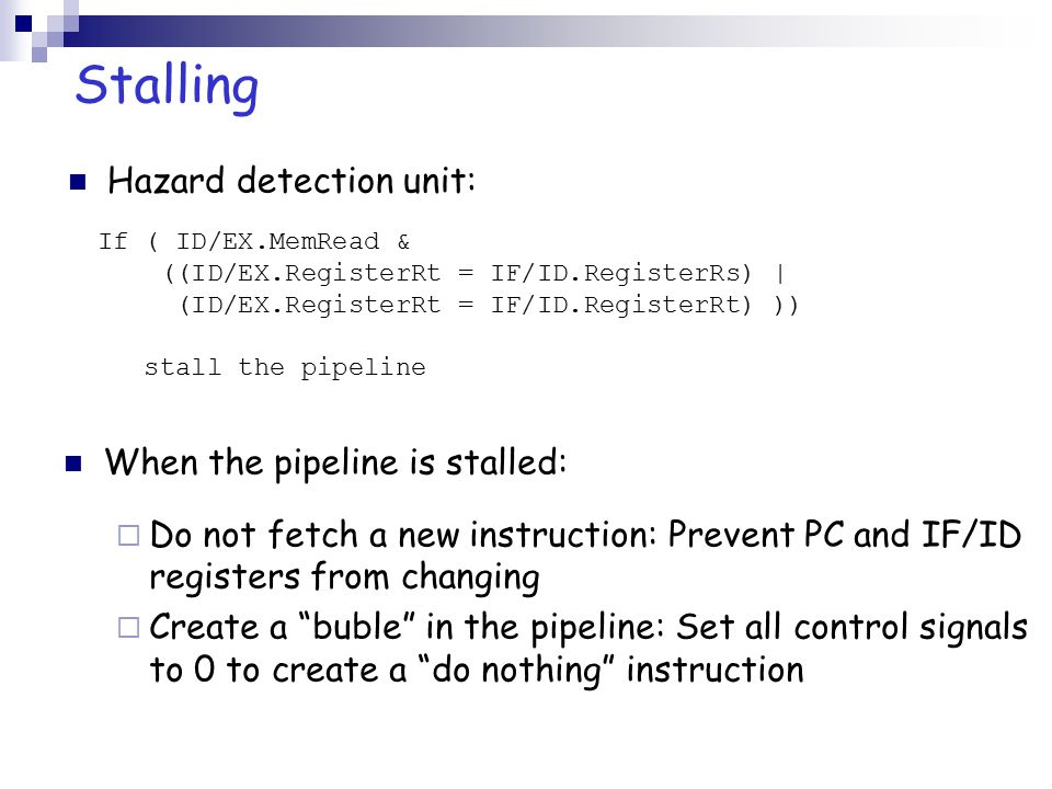 Stalling Hazard detection unit: When the pipeline is stalled: