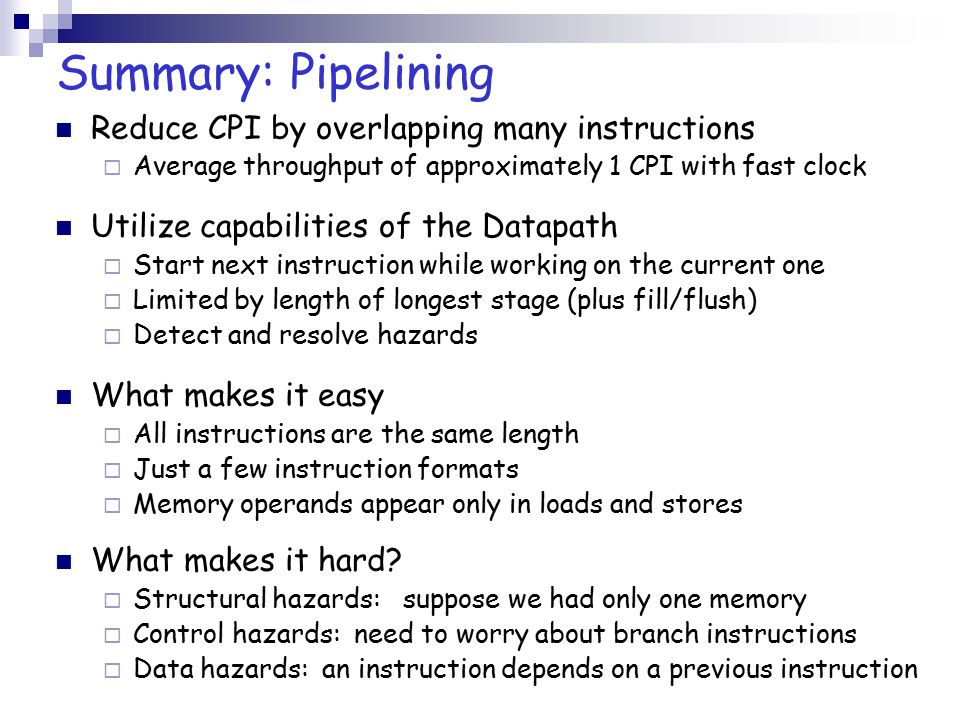 Summary: Pipelining Reduce CPI by overlapping many instructions