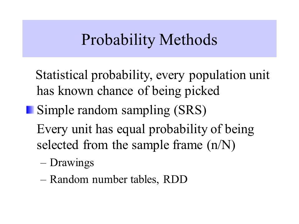 Probability Methods Statistical probability, every population unit has known chance of being picked.