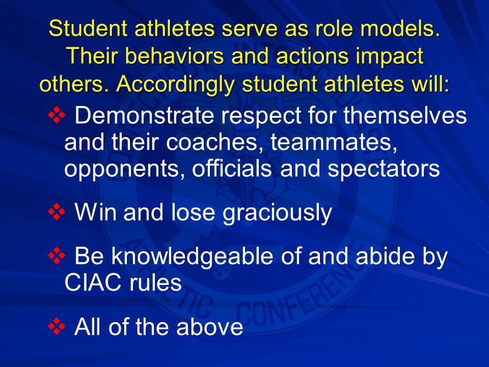 Win and lose graciously Be knowledgeable of and abide by CIAC rules